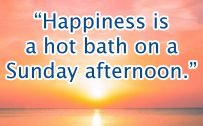 20 Best Sunday Thoughts Images and Inspirational Quotes 02 - Happiness is a hot bath