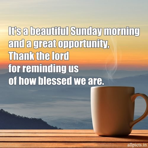 20 Best Sunday Thoughts Images and Inspirational Quotes 09 - It's a beautiful Sunday morning