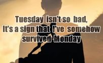 20 Most Favorite Tuesday Motivation Images and Tuesday Thoughts 04 - Tuesday isn't so bad
