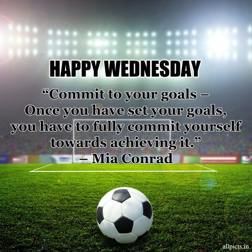 20 Best Wednesday Thought Quotes for Work 08 - Commit to your goals